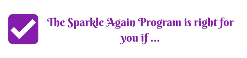 The Sparkle Again Program is right for you if ...
